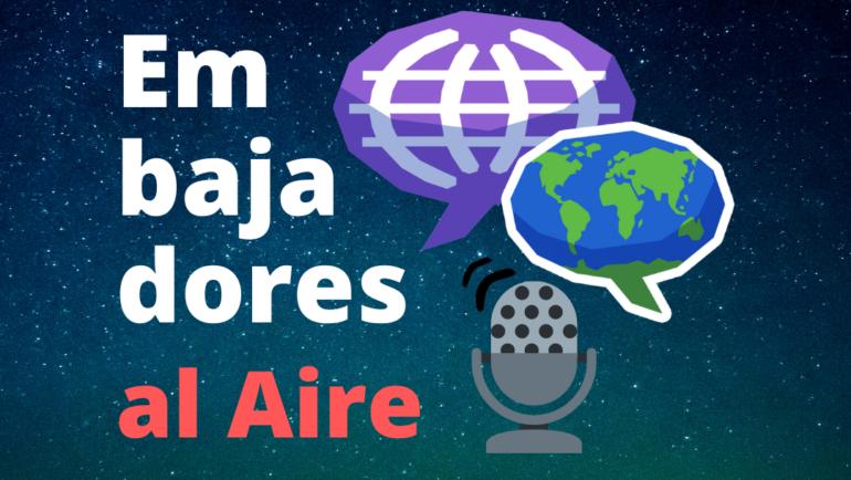 EMBAJADORES AL AIRE: columna de Internacionales en la Radio